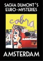 Sacha Dumonts Euro-Mysteries: Amsterdam ebook by Bob Biderman