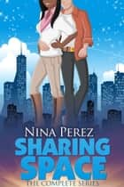 Sharing Space (The Complete Series) ebook by Nina Perez