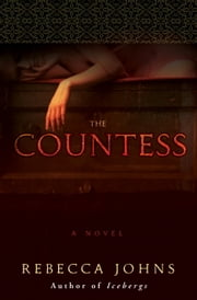 The Countess - A Novel of Elizabeth Bathory ebook by Rebecca Johns