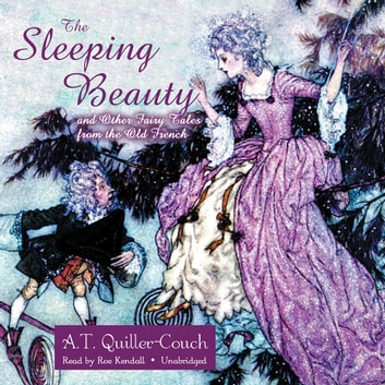 The Sleeping Beauty and Other Fairy Tales from the Old French audiobook by A. T. Quiller-Couch
