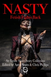 NASTY Fetish Fights Back - An Erotic Short Story Collection ebook by Selena Kitt,Jaye Wells,Gemma Files,Kelly Robson,Cassandra Khaw,Jessica Freely,Steve Berman