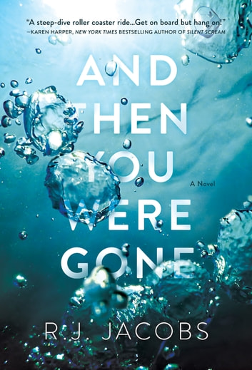 And Then You Were Gone - A Novel ebook by R. J. Jacobs