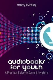 Audiobooks for Youth - A Practical Guide to Sound Literature ebook by Mary Burkey