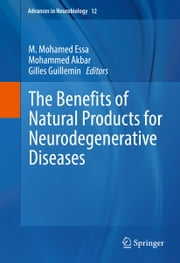 The Benefits of Natural Products for Neurodegenerative Diseases ebook by M. Mohamed Essa,Akbar Mohammed,Gilles Guillemin