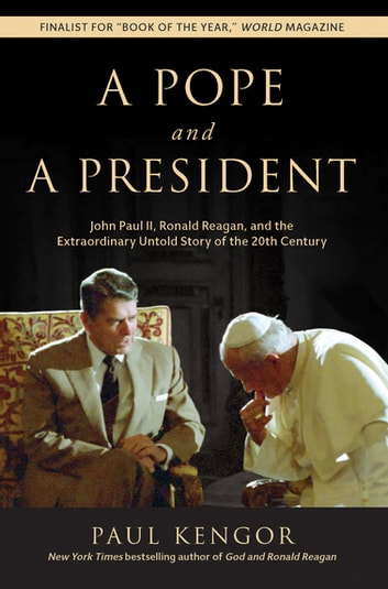 A Pope and a President - John Paul II, Ronald Reagan, and the Extraordinary Untold Story of the 20th Century eBook by Paul Kengor