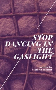 Dancing in the Gaslight - Recognizing Domestic Abuse is Half the Battle ebook by Victoria Summit
