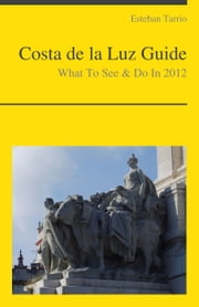 Costa de la Luz, Spain Travel Guide - What To See & Do (including Cadiz and Tarifa) ebook by Esteban Tarrio