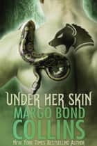 Under Her Skin ebook by Margo Bond Collins