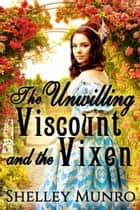 The Unwilling Viscount and the Vixen ebook by Shelley Munro