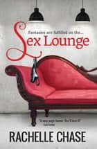 Sex Lounge ebook by Rachelle Chase