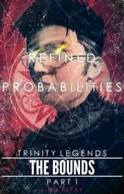 The Bounds (part 1): Refined Probabilities - Trinity Legends, #1 ebook by Lucas R.A Alpay