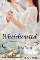 Wholehearted ebook by Erica Yang