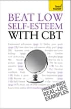 Beat Low Self-Esteem With CBT - Lead a happier, more confident life: a cognitive behavioural therapy toolkit ebook by Christine Wilding, Stephen Palmer