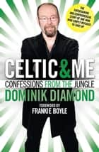 Celtic and Me ebook by Dominic Diamond