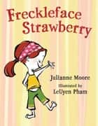 Freckleface Strawberry ebook by Julianne Moore, LeUyen Pham