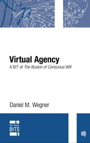 Virtual Agency - A BIT of The Illusion of Conscious Will ebook by Daniel M. Wegner