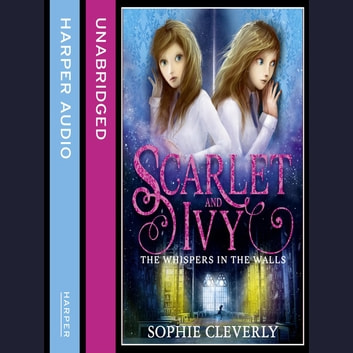 The Whispers in the Walls (Scarlet and Ivy, Book 2) audiobook by Sophie Cleverly
