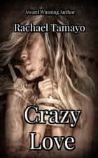 Crazy Love ebook by Rachael Tamayo