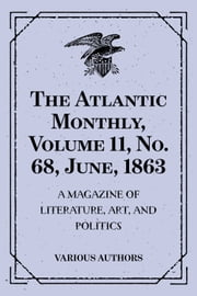 The Atlantic Monthly, Volume 11, No. 68, June, 1863 : A Magazine of Literature, Art, and Politics ebook by Various Authors