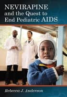 Nevirapine and the Quest to End Pediatric AIDS ebook by Rebecca J. Anderson