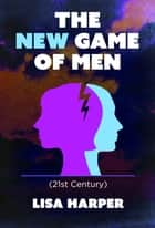 The New Game of Men - 21st Century ebook by