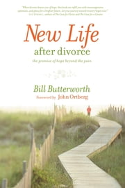 New Life After Divorce - The Promise of Hope Beyond the Pain ebook by Bill Butterworth
