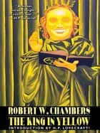 The King in Yellow ebook by Robert W. Chambers,H.P. Lovecraft