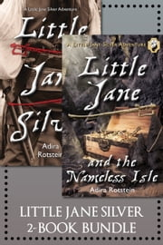 The Little Jane Silver 2-Book Bundle - Little Jane Silver / Little Jane and the Nameless Isle ebook by Adira Rotstein
