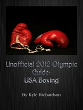Unofficial 2012 Olympic Guides: USA Boxing ebook by Kyle Richardson
