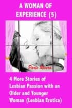 A Woman of Experience (5): 4 More Stories of Lesbian Passion with an Older and Younger Woman (Lesbian Erotica) ebook by Paris Rivera