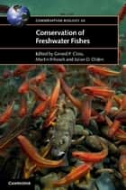 Conservation of Freshwater Fishes ebook by Gerard P. Closs,Martin Krkosek,Julian D. Olden