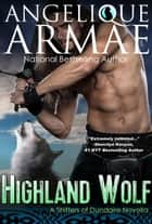 Highland Wolf (Shifters of Dundaire 4) ebook by Angelique Armae