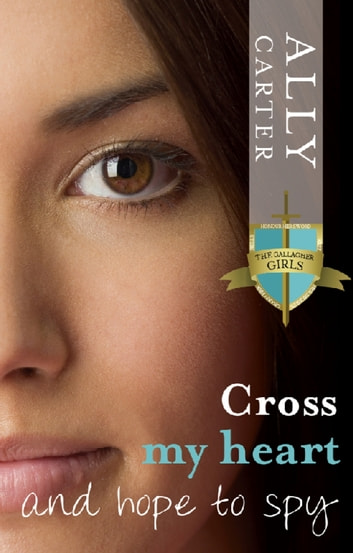 Cross My Heart and Hope to Spy - Gallagher Girls: Book 2 ebook by Ally Carter