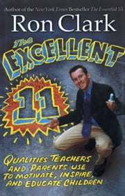 Excellent 11 - Qualities Teachers, and Parents Use to Motivate, Inspire, and Educate Children ebook by Ron Clark