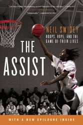 The Assist - Hoops, Hope, and the Game of Their Lives ebook by Neil Swidey