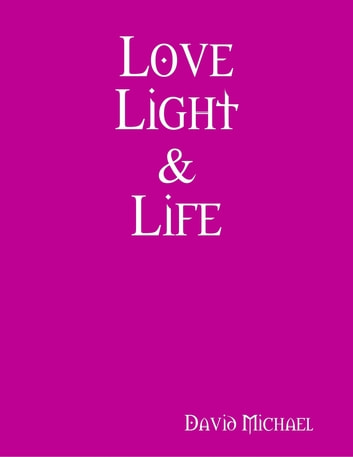 Love Light & Life ebook by David Michael
