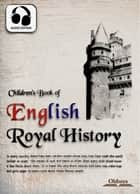 Children's Book of English Royal History - History & Biographies for Kids ebook by Oldiees Publishing