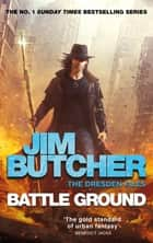 Battle Ground - The Dresden Files 17 ebook by Jim Butcher