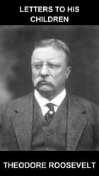 Letters to His Children [com Glossário em Português] ebook by Theodore Roosevelt, Eternity Ebooks