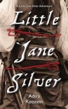 Little Jane Silver ebook by Adira Rotstein