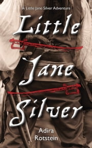Little Jane Silver - A Little Jane Silver Adventure ebook by Adira Rotstein