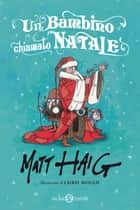 Un bambino chiamato Natale ebook by Matt Haig, Chris Mould