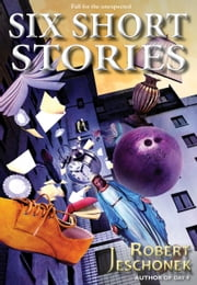 Six Short Stories ebook by Robert Jeschonek