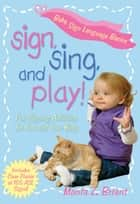 Sign, Sing, and Play! eBook by Monta Z. Briant