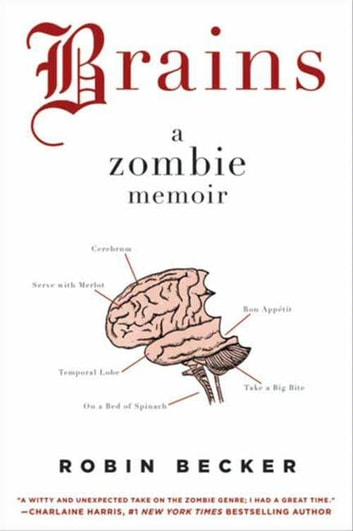 Brains - A Zombie Memoir ebook by Robin Becker