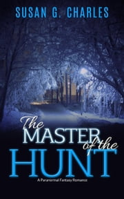 The Master of the Hunt, The Forever Ride: A Paranormal Fantasy Romance ebook by Susan G. Charles