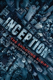 Inception - The Shooting Script ebook by Christopher Nolan,Jonah Nolan