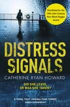 Distress Signals - An Incredibly Gripping Psychological Thriller with a Twist You Won't See Coming ebook by Catherine Ryan Howard
