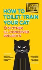 Uncle John's How to Toilet Train Your Cat ebook by Bathroom Readers' Institute