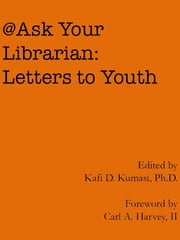 Ask Your Librarian: Letters to Youth ebook by Kafi Kumasi
